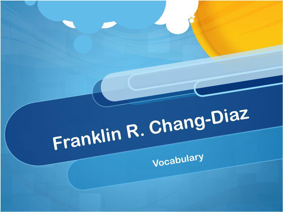 Franklin R. Chang-Diaz Vocabulary