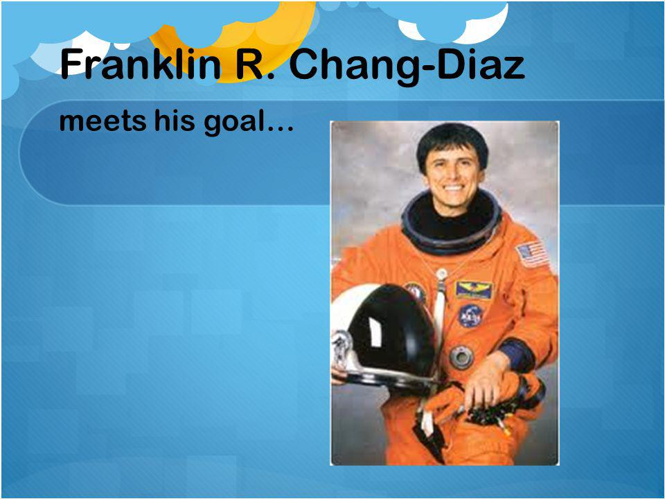 Franklin R. Chang-Diaz meets his goal…