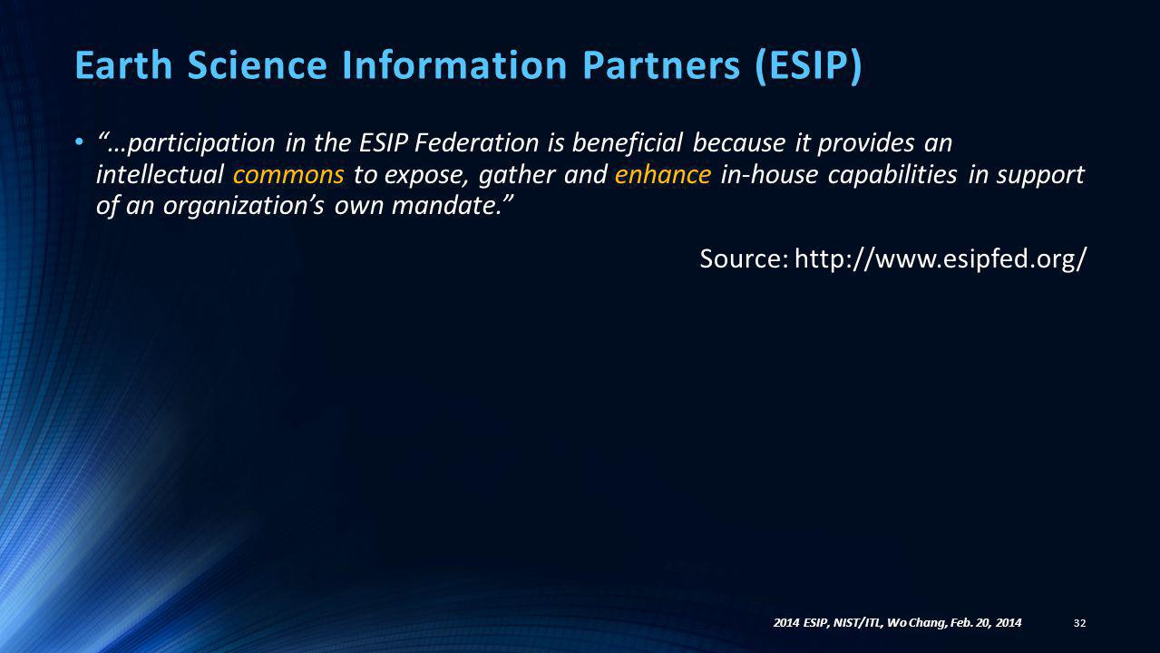 "Earth Science Information Partners (ESIP) 32 2014 ESIP, NIST/ITL, Wo Chang, Feb. 20, 2014 ""…participation in the ESIP Federation is beneficial because"