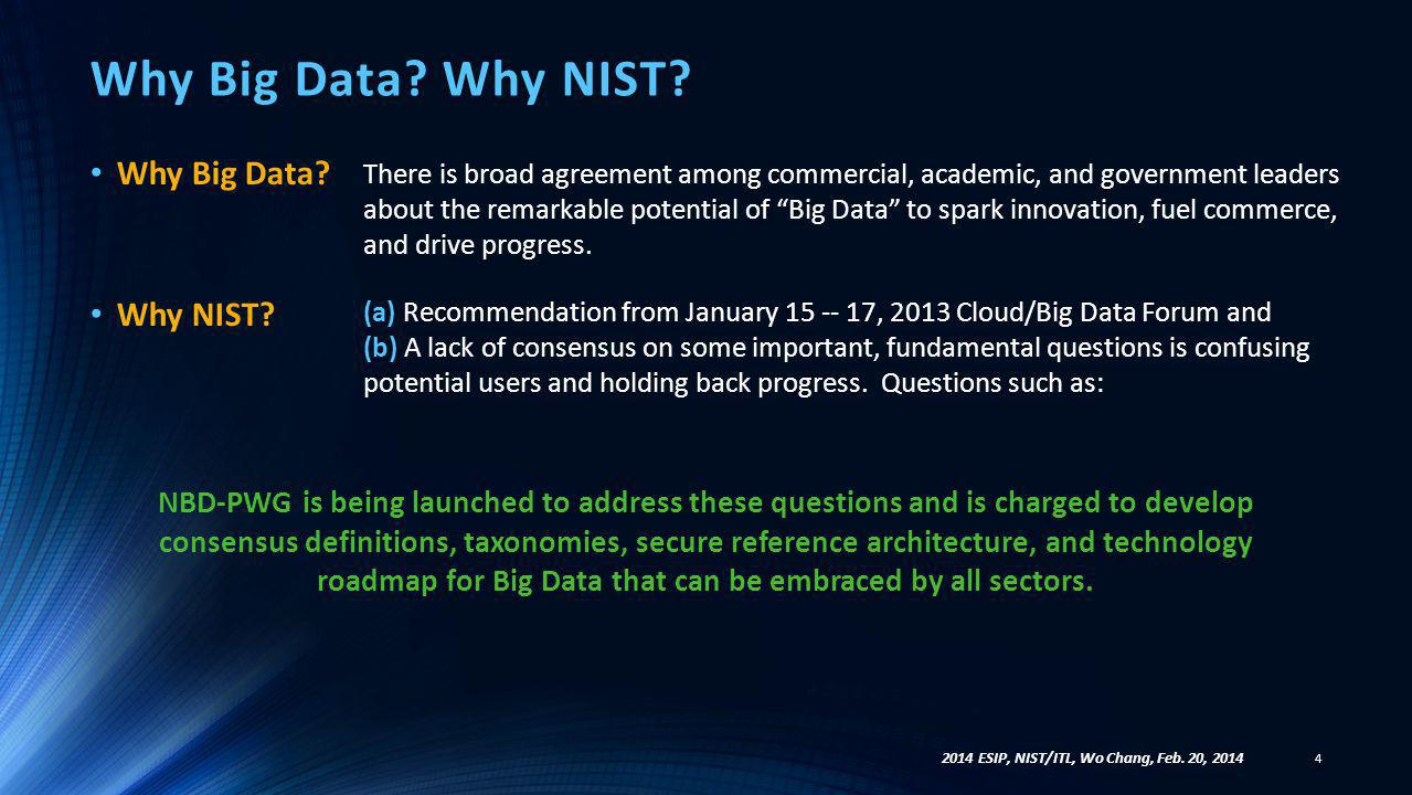 Why Big Data? Why NIST? Why Big Data? Why NIST? 4 There is broad agreement among commercial, academic, and government leaders about the remarkable pot