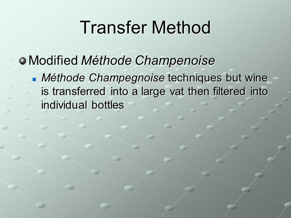 Transfer Method Modified Méthode Champenoise Méthode Champegnoise techniques but wine is transferred into a large vat then filtered into individual bo
