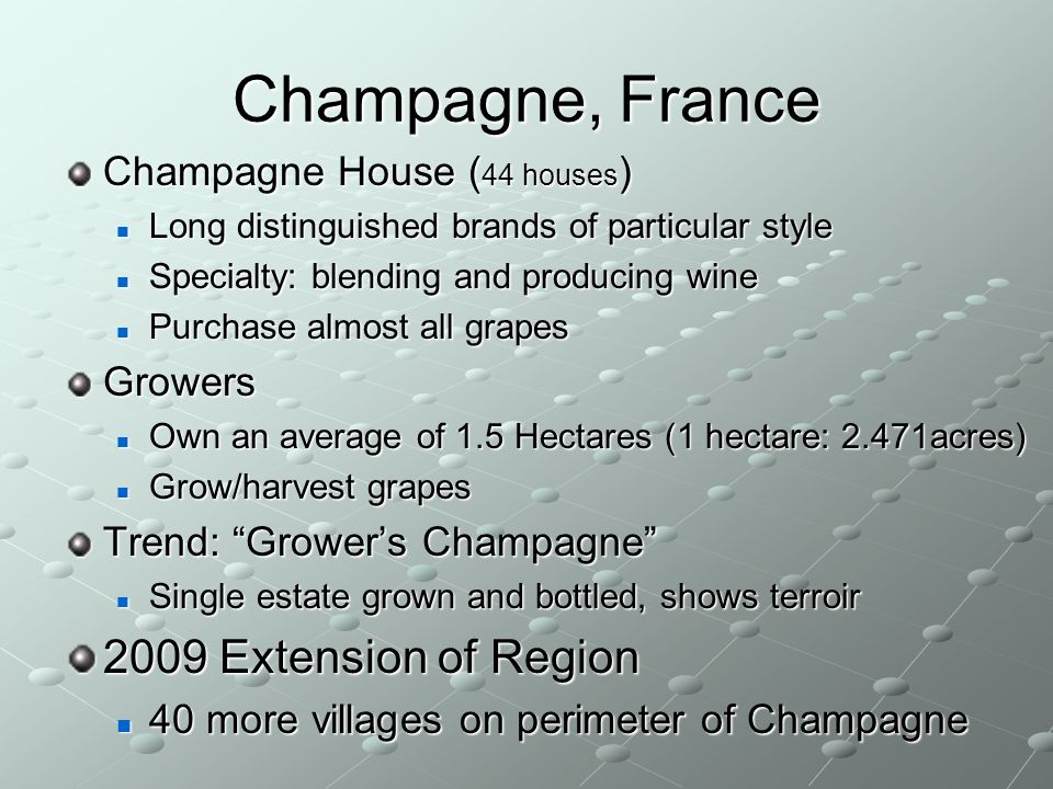 Champagne, France Champagne House ( 44 houses ) Long distinguished brands of particular style Long distinguished brands of particular style Specialty: