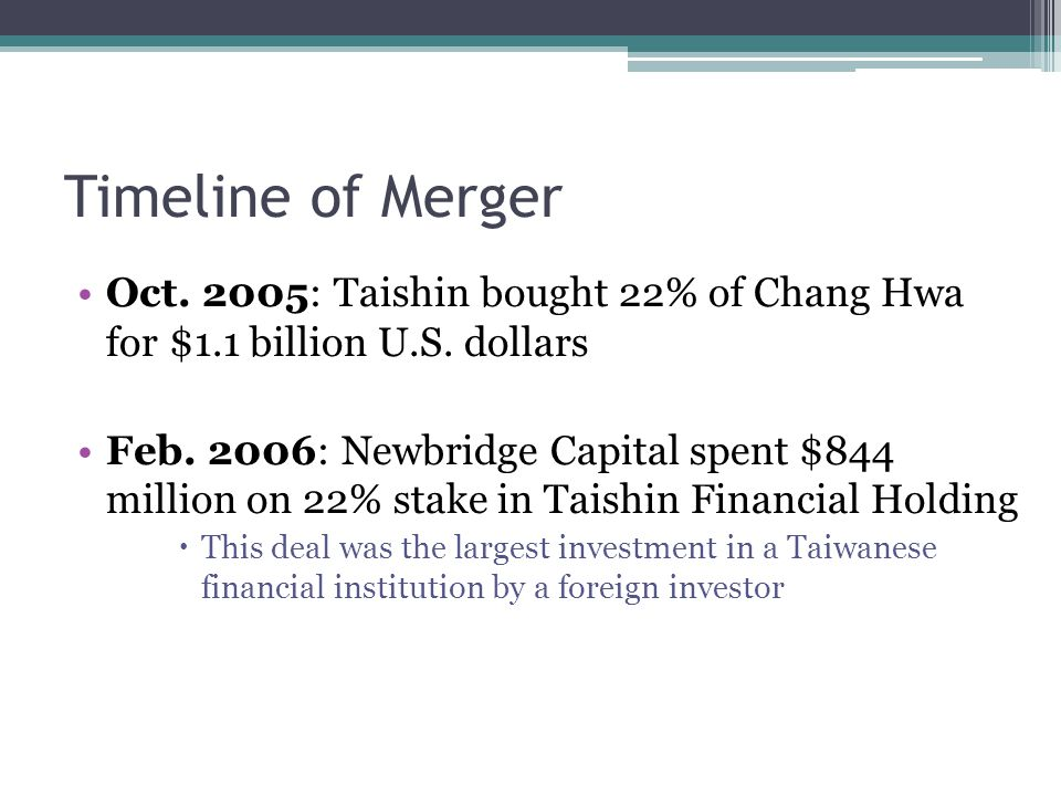 Timeline of Merger Oct.2005: Taishin bought 22% of Chang Hwa for $1.1 billion U.S.