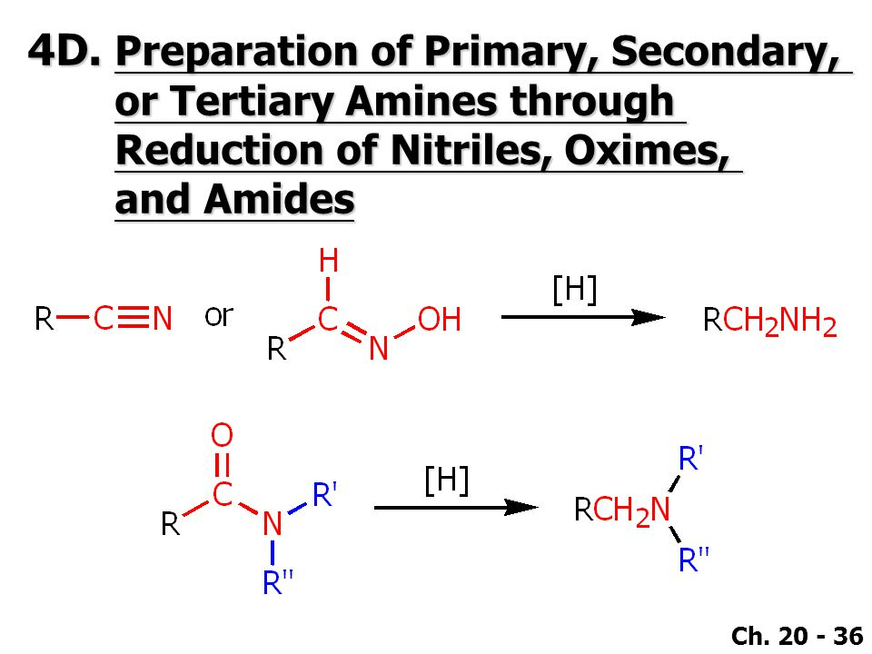 Ch. 20 - 36 4D. Preparation of Primary, Secondary, or Tertiary Amines through Reduction of Nitriles, Oximes, and Amides