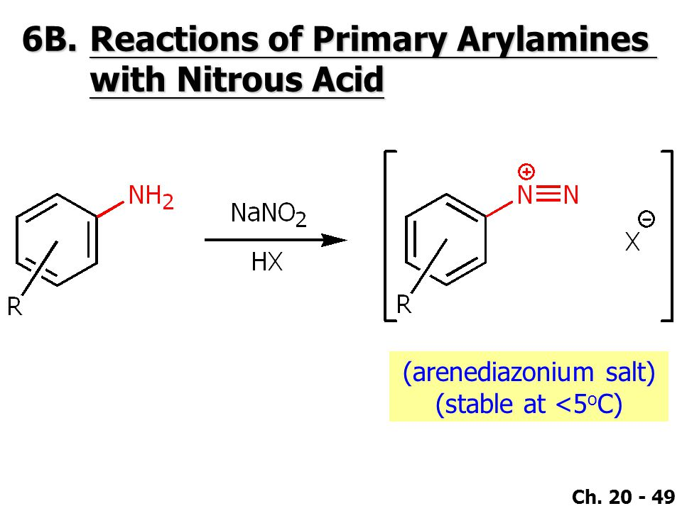 Ch. 20 - 49 6B.Reactions of Primary Arylamines with Nitrous Acid (arenediazonium salt) (stable at <5 o C)