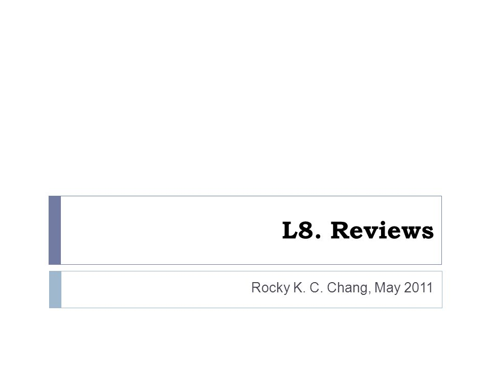 L8. Reviews Rocky K. C. Chang, May 2011