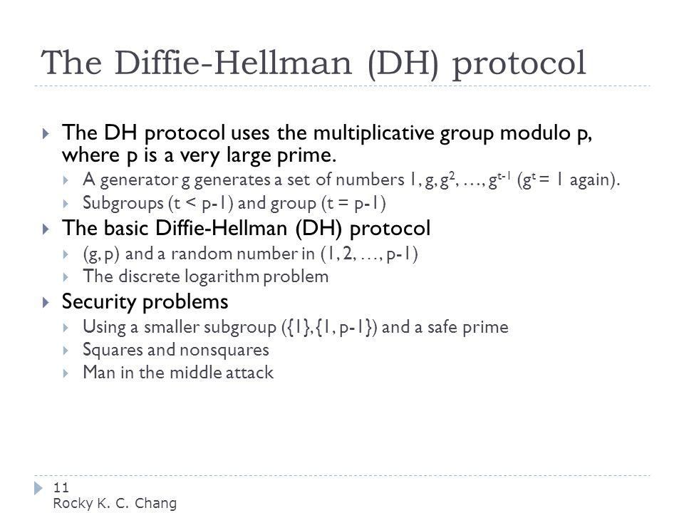 The Diffie-Hellman (DH) protocol 11 Rocky K. C.