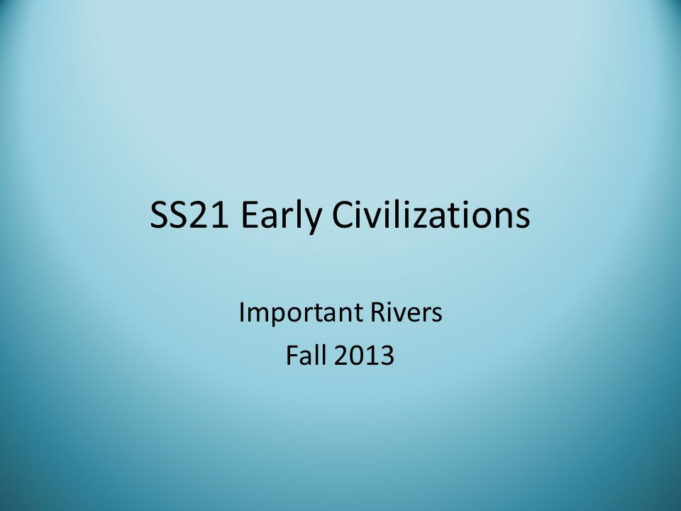 SS21 Early Civilizations Important Rivers Fall 2013