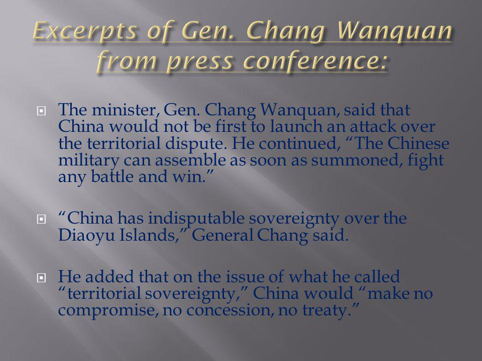 """ The minister, Gen. Chang Wanquan, said that China would not be first to launch an attack over the territorial dispute. He continued, """"The Chinese mi"""