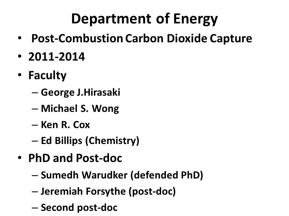 Department of Energy Post-Combustion Carbon Dioxide Capture 2011-2014 Faculty – George J.Hirasaki – Michael S.