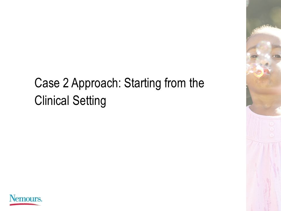 Case 2 Approach: Starting from the Clinical Setting