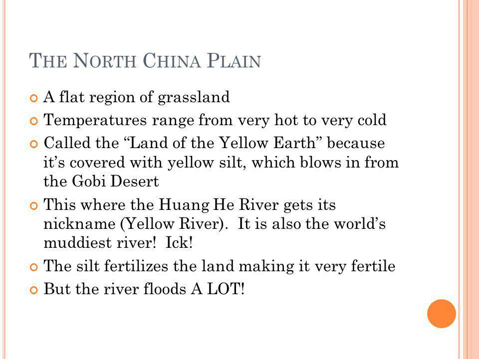 """T HE N ORTH C HINA P LAIN A flat region of grassland Temperatures range from very hot to very cold Called the """"Land of the Yellow Earth"""" because it's"""