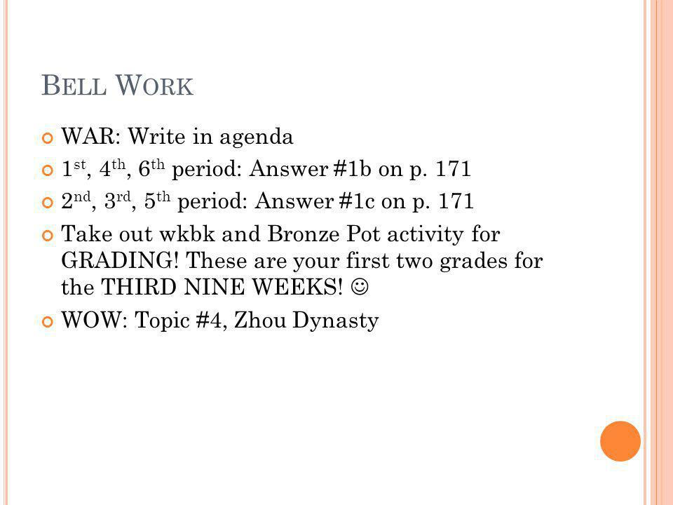 B ELL W ORK WAR: Write in agenda 1 st, 4 th, 6 th period: Answer #1b on p. 171 2 nd, 3 rd, 5 th period: Answer #1c on p. 171 Take out wkbk and Bronze