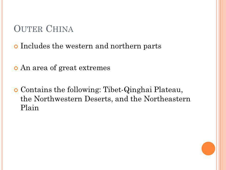 I NNER C HINA Includes the southeastern part of China Contains rolling hills, river valleys, and plains Includes the North China Plain and the Chang Jiang Basins