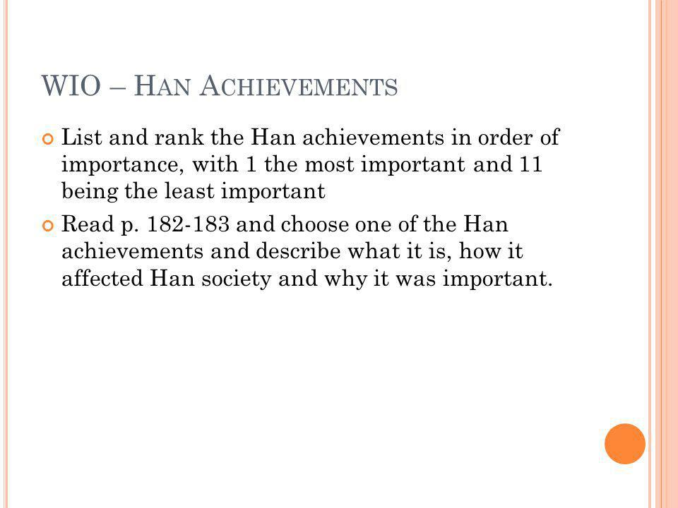 WIO – H AN A CHIEVEMENTS List and rank the Han achievements in order of importance, with 1 the most important and 11 being the least important Read p.