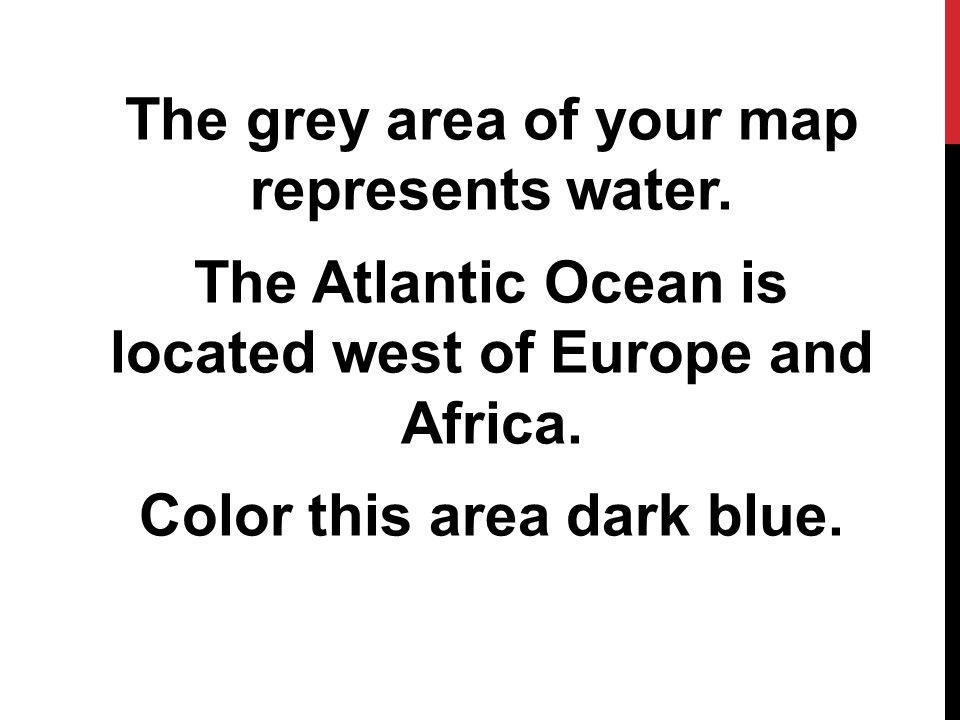 The grey area of your map represents water.