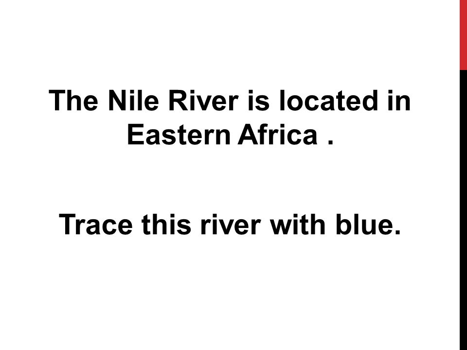 The Nile River is located in Eastern Africa. Trace this river with blue.