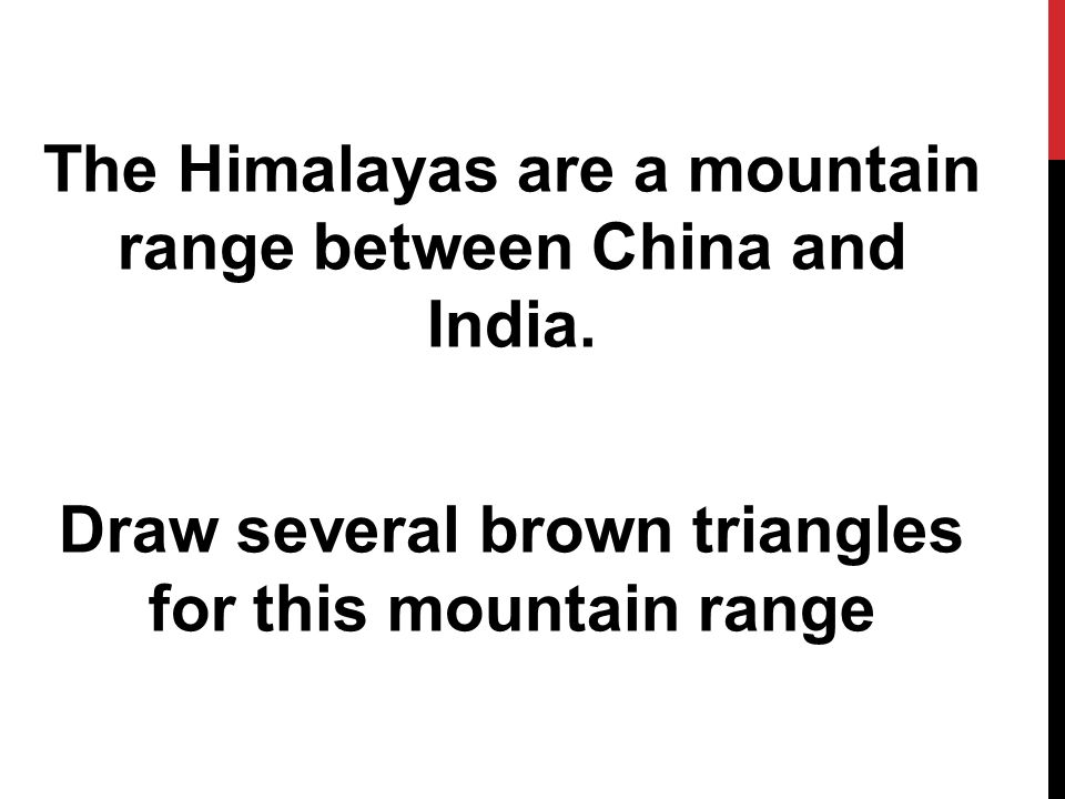 The Himalayas are a mountain range between China and India.