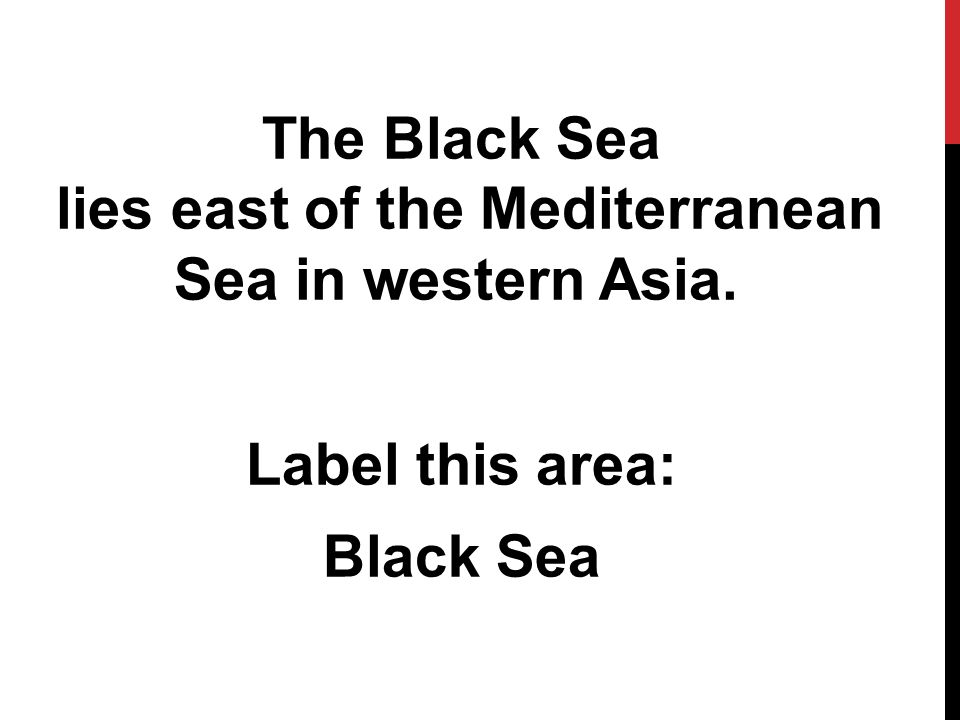 The Black Sea lies east of the Mediterranean Sea in western Asia. Label this area: Black Sea