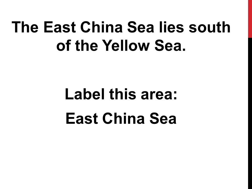 The East China Sea lies south of the Yellow Sea. Label this area: East China Sea
