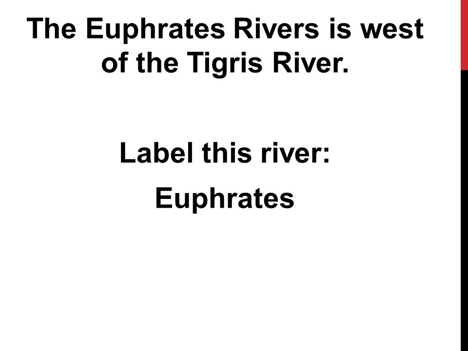 The Euphrates Rivers is west of the Tigris River. Label this river: Euphrates