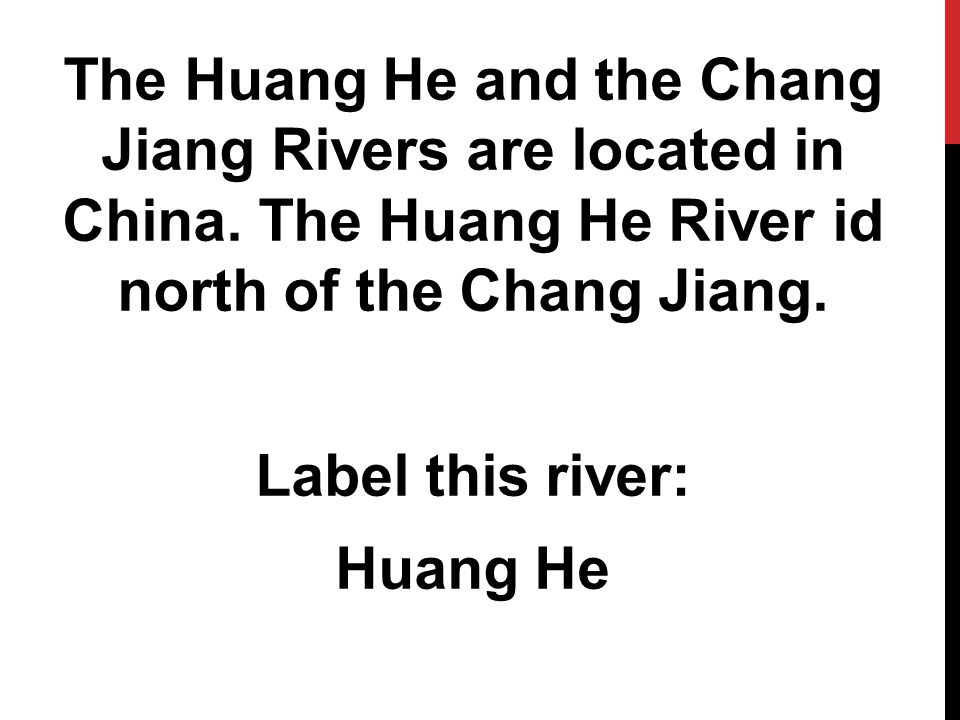 The Huang He and the Chang Jiang Rivers are located in China.