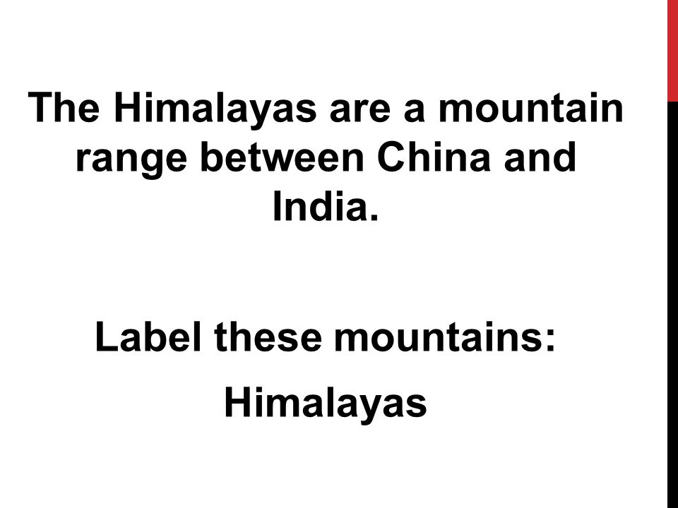The Himalayas are a mountain range between China and India. Label these mountains: Himalayas