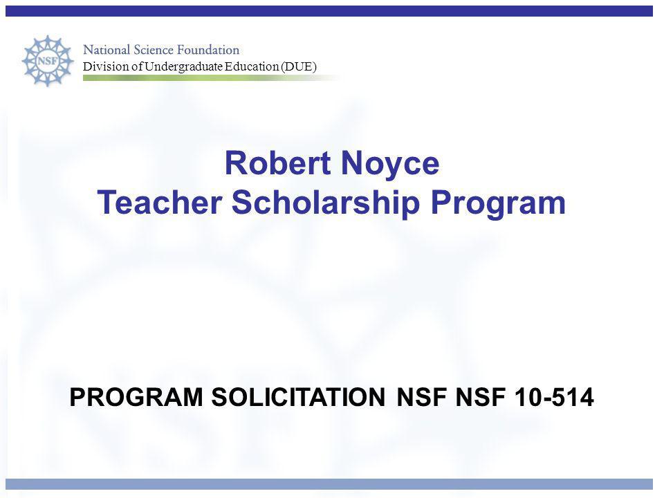 Division of Undergraduate Education (DUE) Robert Noyce Teacher Scholarship Program PROGRAM SOLICITATION NSF NSF 10-514