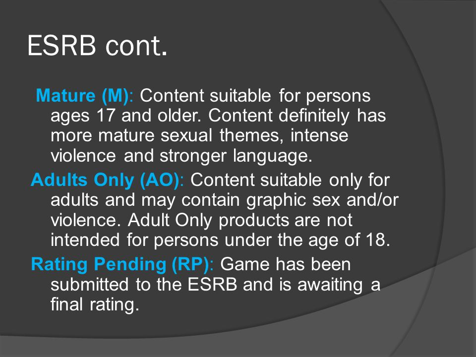 ESRB cont. Mature (M): Content suitable for persons ages 17 and older. Content definitely has more mature sexual themes, intense violence and stronger
