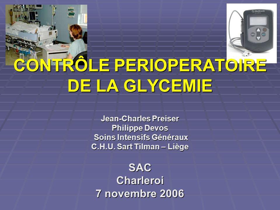 CONTRÔLE PERIOPERATOIRE DE LA GLYCEMIE Jean-Charles Preiser Philippe Devos Soins Intensifs Généraux Soins Intensifs Généraux C.H.U.