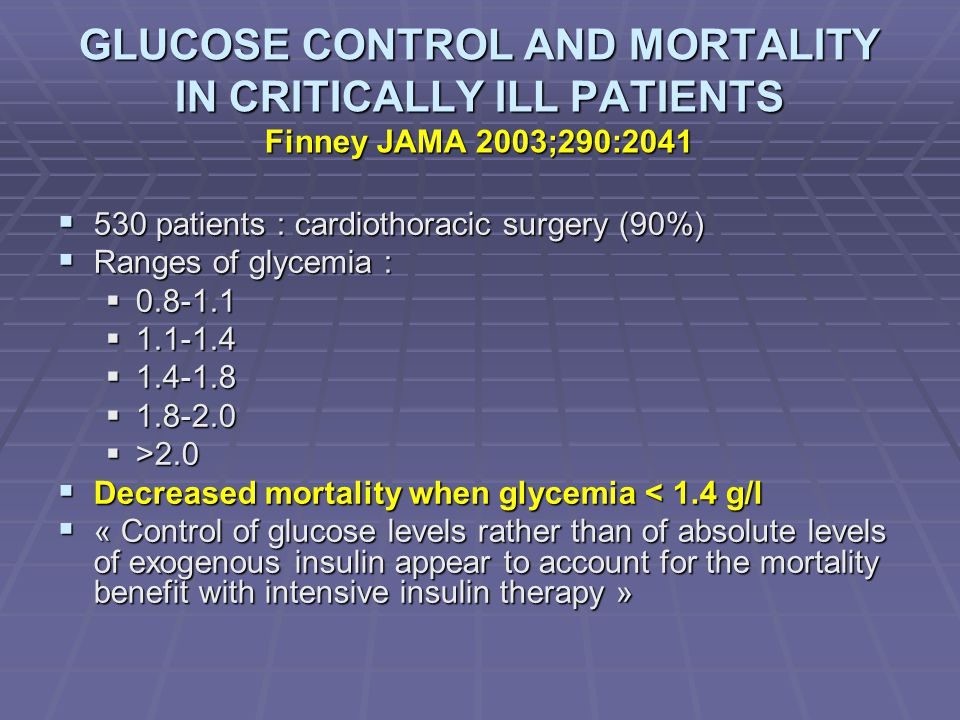 GLUCOSE CONTROL AND MORTALITY IN CRITICALLY ILL PATIENTS Finney JAMA 2003;290:2041  530 patients : cardiothoracic surgery (90%)  Ranges of glycemia