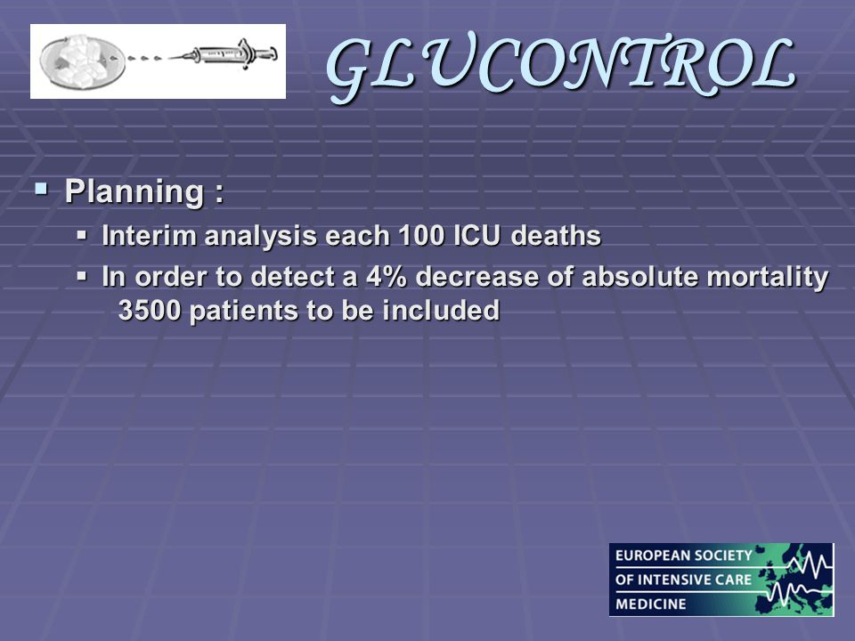 GLUCONTROL  Planning :  Interim analysis each 100 ICU deaths  In order to detect a 4% decrease of absolute mortality 3500 patients to be included