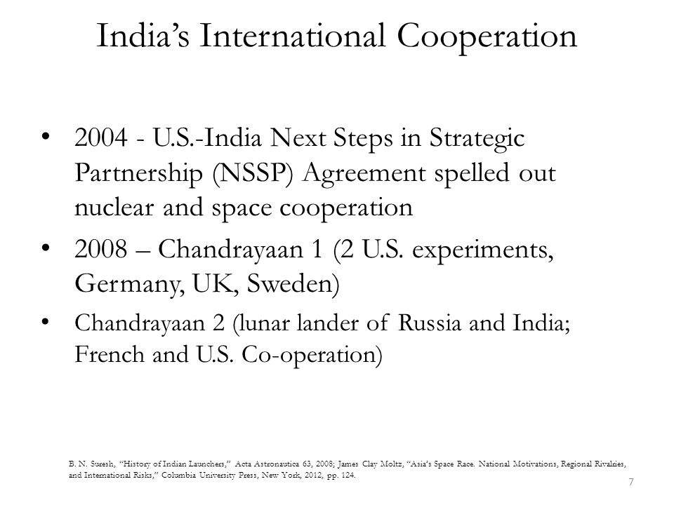 India's International Cooperation 2004 - U.S.-India Next Steps in Strategic Partnership (NSSP) Agreement spelled out nuclear and space cooperation 2008 – Chandrayaan 1 (2 U.S.
