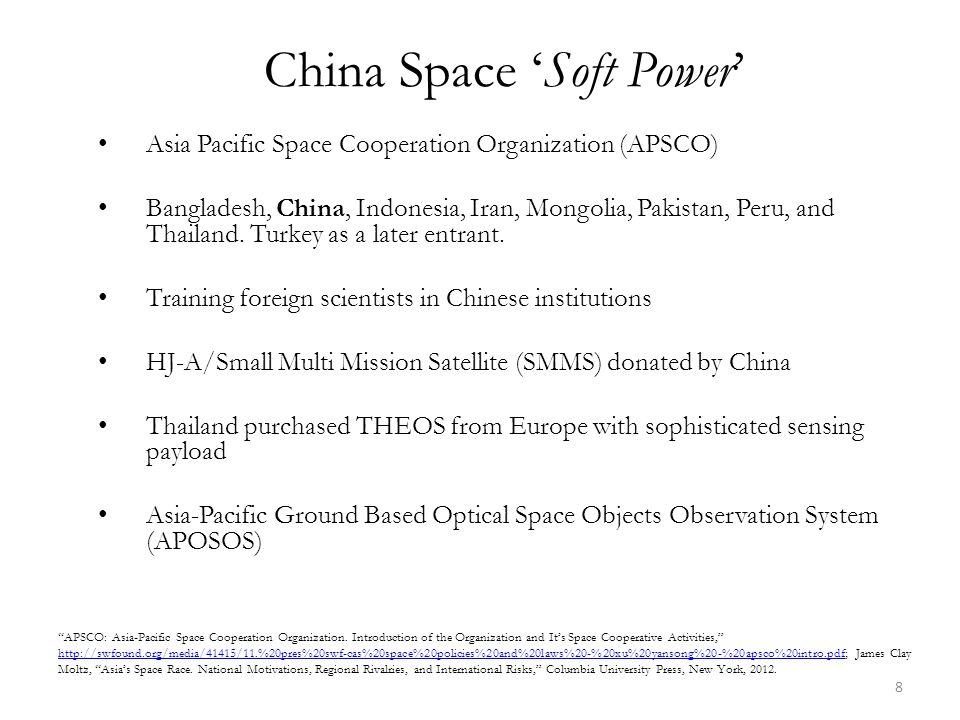 China Space 'Soft Power' Asia Pacific Space Cooperation Organization (APSCO) Bangladesh, China, Indonesia, Iran, Mongolia, Pakistan, Peru, and Thailand.