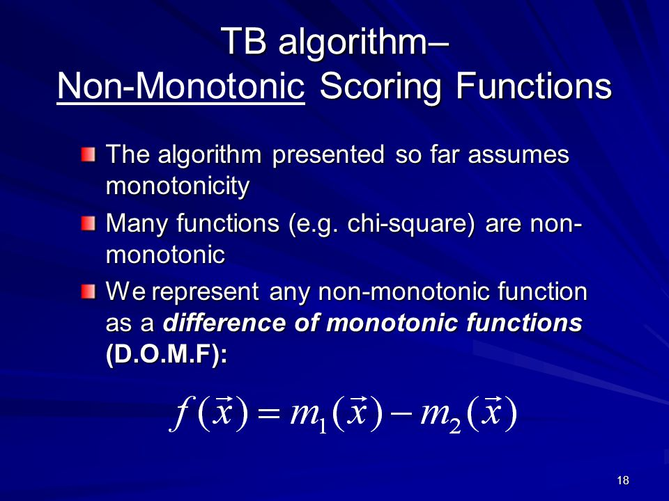 18 TB algorithm– Scoring Functions TB algorithm– Non-Monotonic Scoring Functions The algorithm presented so far assumes monotonicity Many functions (e.g.