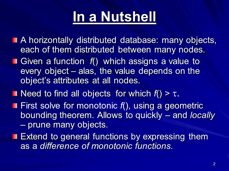 In a Nutshell 2 A horizontally distributed database: many objects, each of them distributed between many nodes.