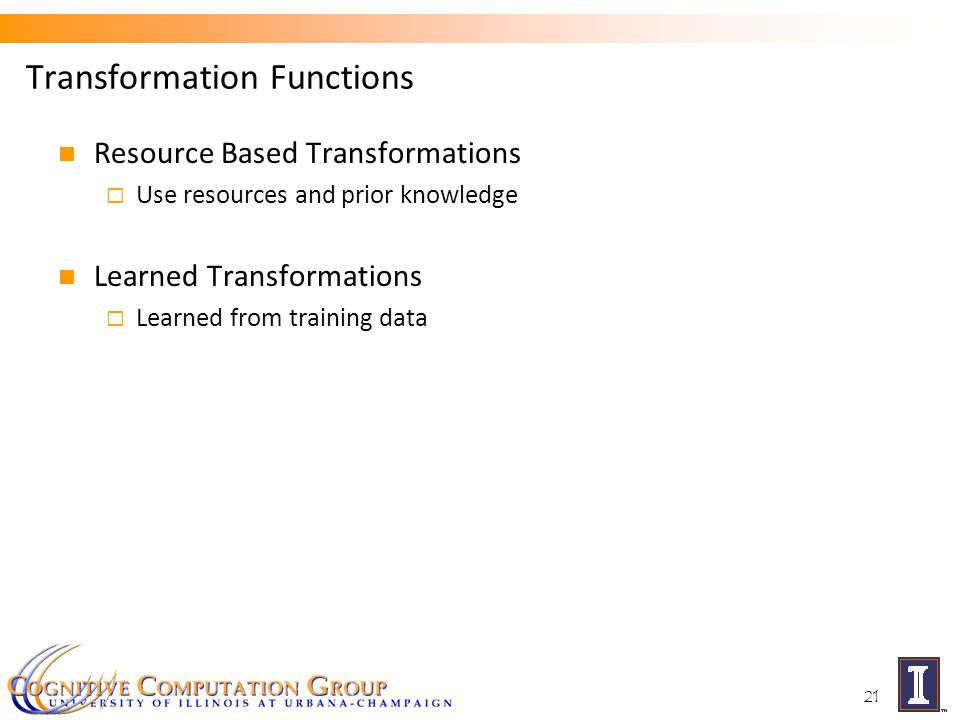 Transformation Functions Resource Based Transformations  Use resources and prior knowledge Learned Transformations  Learned from training data 21