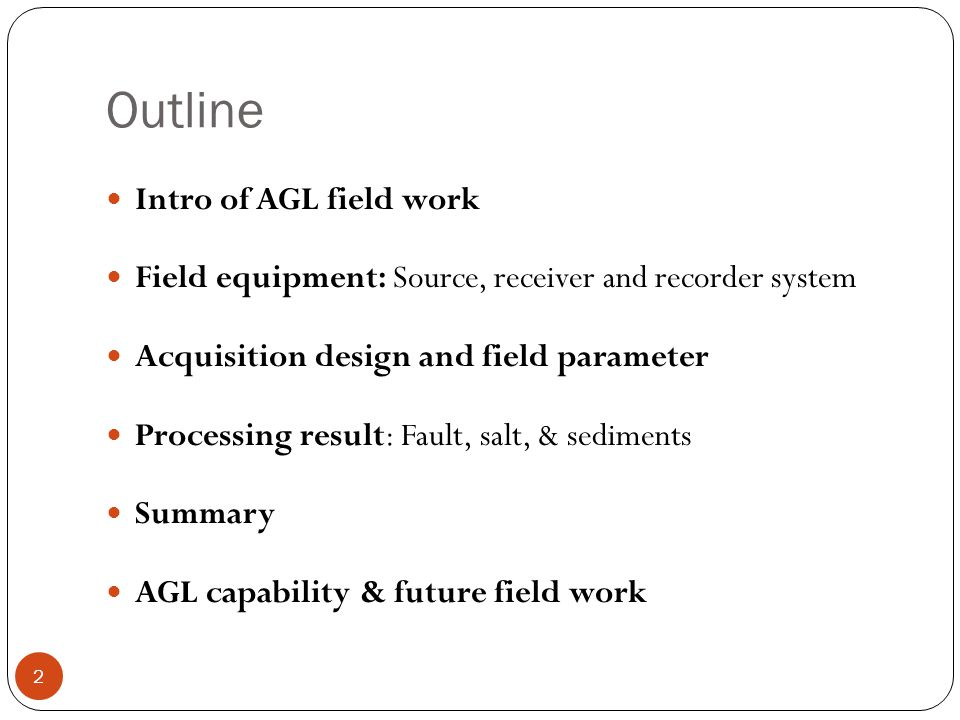 Outline 2 Intro of AGL field work Field equipment: Source, receiver and recorder system Acquisition design and field parameter Processing result: Fault, salt, & sediments Summary AGL capability & future field work