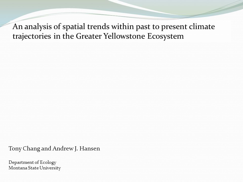 An analysis of spatial trends within past to present climate trajectories in the Greater Yellowstone Ecosystem Tony Chang and Andrew J.