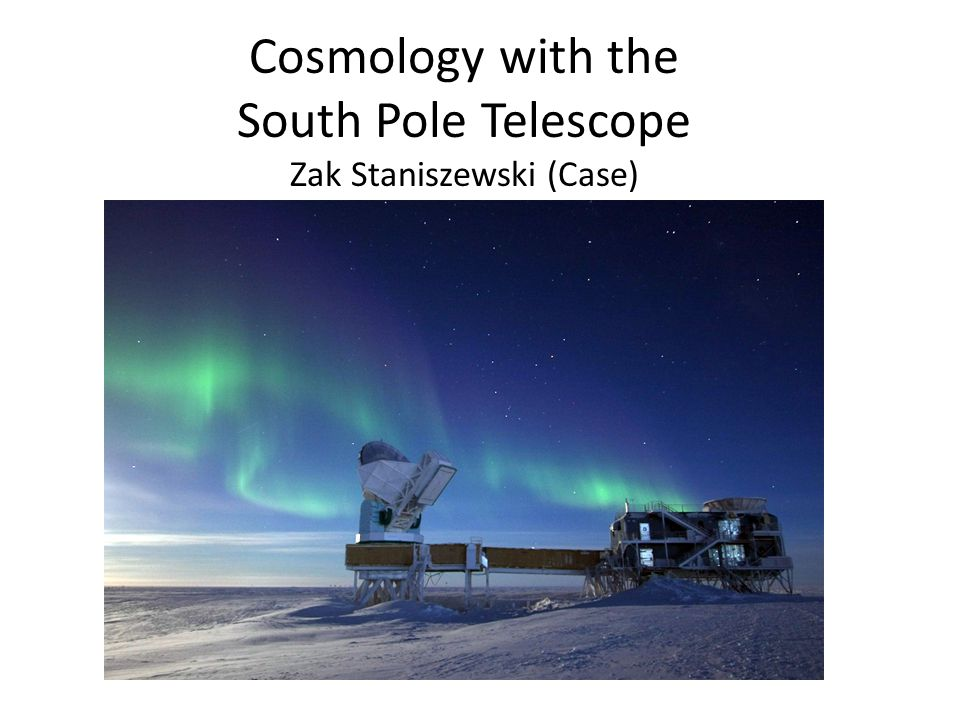 Cosmology with the South Pole Telescope Zak Staniszewski (Case)