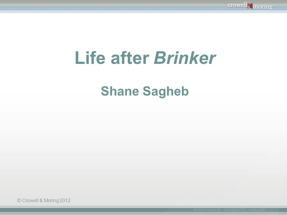 Life after Brinker Shane Sagheb © Crowell & Moring 2012