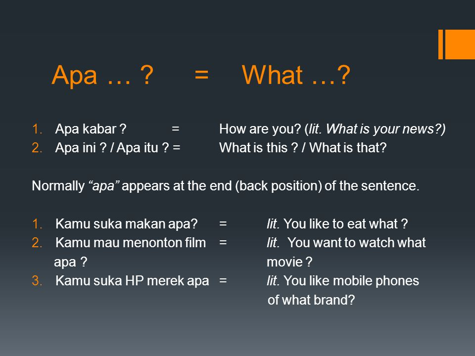 Apa … ?=What ….1.Apa kabar ?= How are you. (lit. What is your news?) 2.Apa ini .