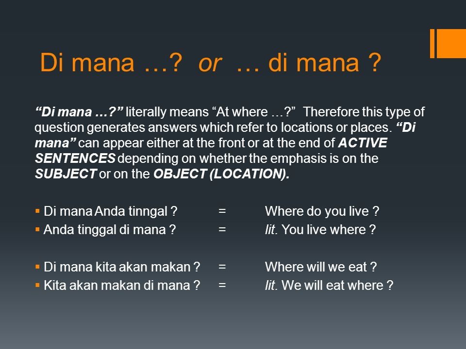 """Di mana …? or … di mana ? """"Di mana …?"""" literally means """"At where …?"""" Therefore this type of question generates answers which refer to locations or pla"""