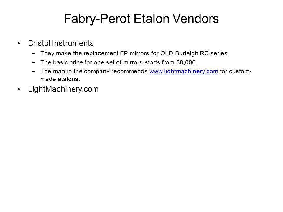 Fabry-Perot Etalon Vendors Bristol Instruments –They make the replacement FP mirrors for OLD Burleigh RC series.