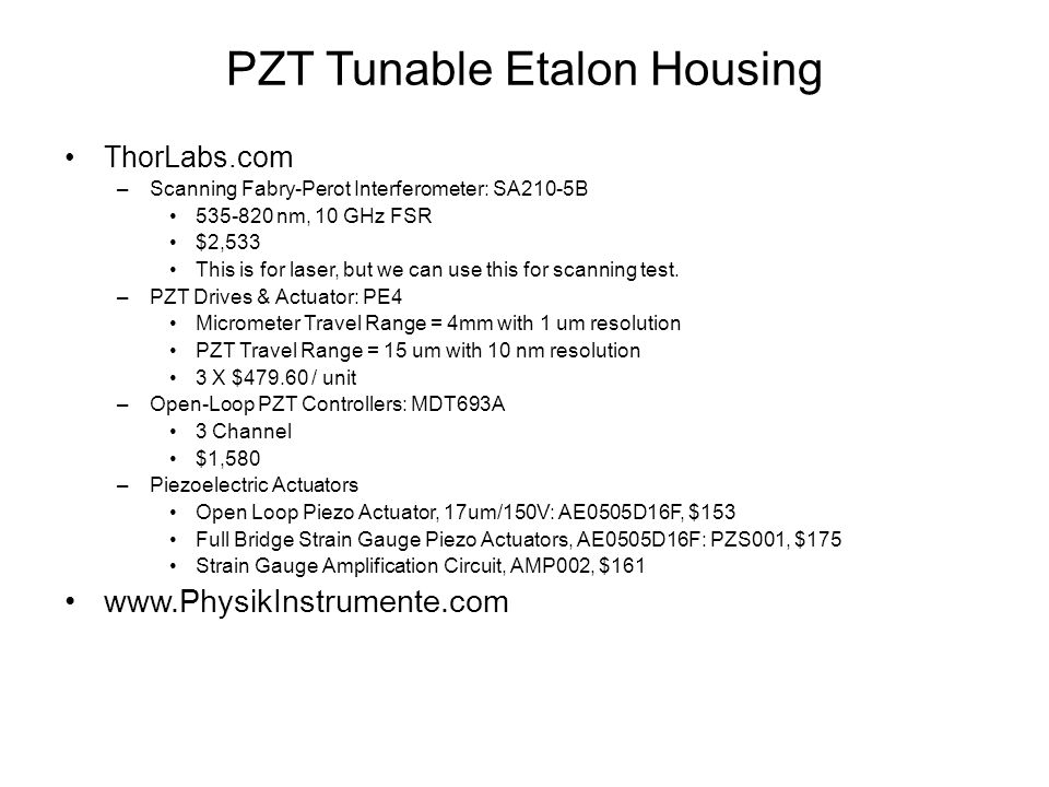 PZT Tunable Etalon Housing ThorLabs.com –Scanning Fabry-Perot Interferometer: SA210-5B 535-820 nm, 10 GHz FSR $2,533 This is for laser, but we can use this for scanning test.
