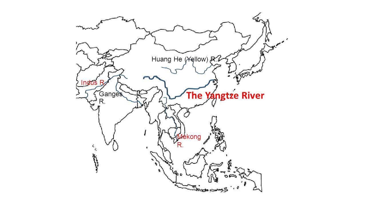 The Yangtze River Ganges R. Huang He (Yellow) R. Indus R. Mekong R.