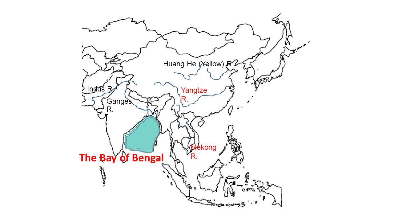 The Bay of Bengal Ganges R. Huang He (Yellow) R. Indus R. Mekong R. Yangtze R.