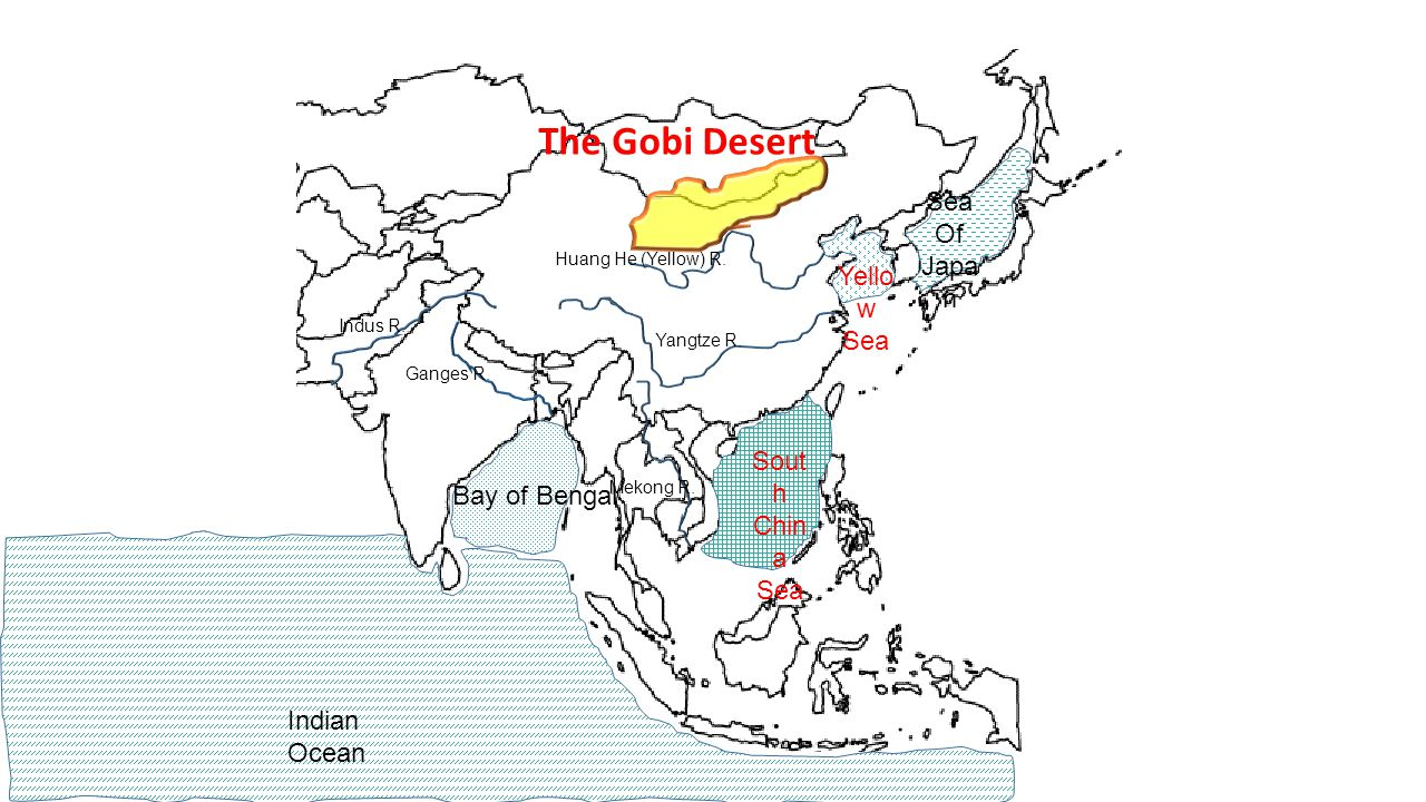 Ganges R. Huang He (Yellow) R. Indus R. Yangtze R. Bay of Bengal Indian Ocean Sea Of Japa n Sout h Chin a Sea Mekong R. Yello w Sea The Gobi Desert