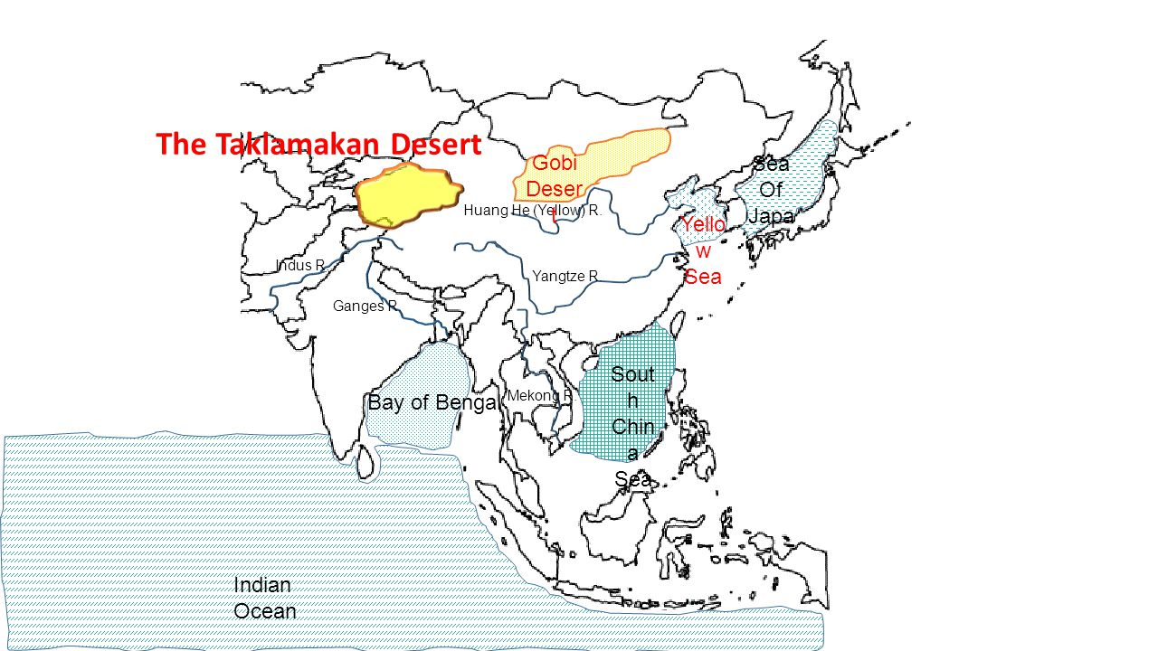 Ganges R. Huang He (Yellow) R. Indus R. Yangtze R. Bay of Bengal Indian Ocean Sea Of Japa n Sout h Chin a Sea Mekong R. Yello w Sea The Taklamakan Des