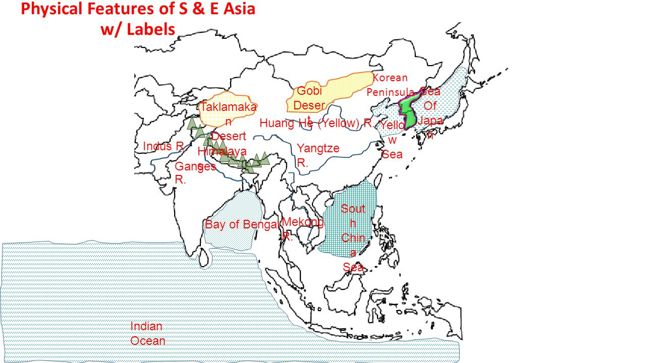 Ganges R. Huang He (Yellow) R. Indus R. Yangtze R. Bay of Bengal Indian Ocean Sea Of Japa n Sout h Chin a Sea Mekong R. Yello w Sea Physical Features